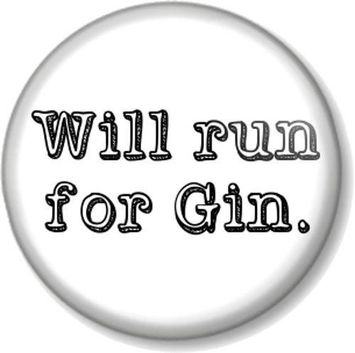Will run for Gin - Pinback Button Badge favourite drink booze alcohol spirit