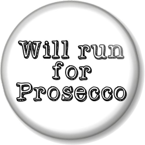 Will run for Prosecco - Pinback Button Badge favourite drink booze alcohol spirit